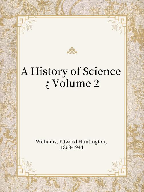 A History of Science ? Volume 2