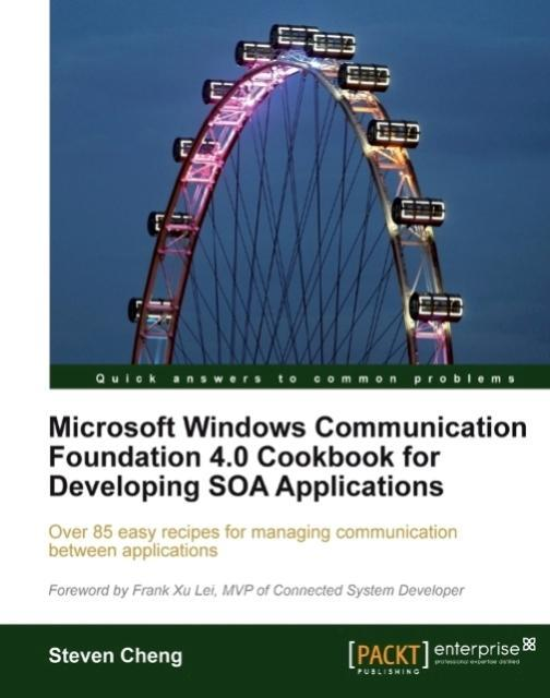Microsoft Windows Communication Foundation 4.0 Cookbook for Developing SOA Appli