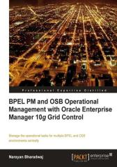 BPEL PM and OSB operational management with Oracle Enterprise Manager 10g Grid C