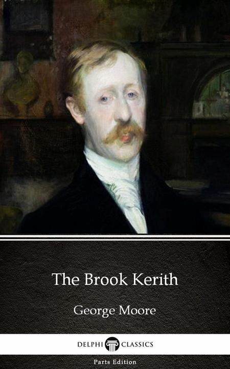 The Brook Kerith by George Moore - Delphi Classics (Illustrated)