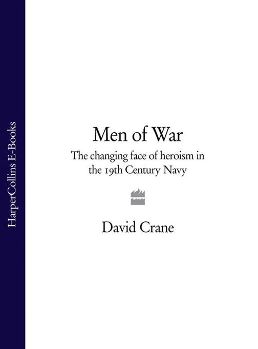 Men of War: The Changing Face of Heroism in the 19th Century Navy (Text Only)