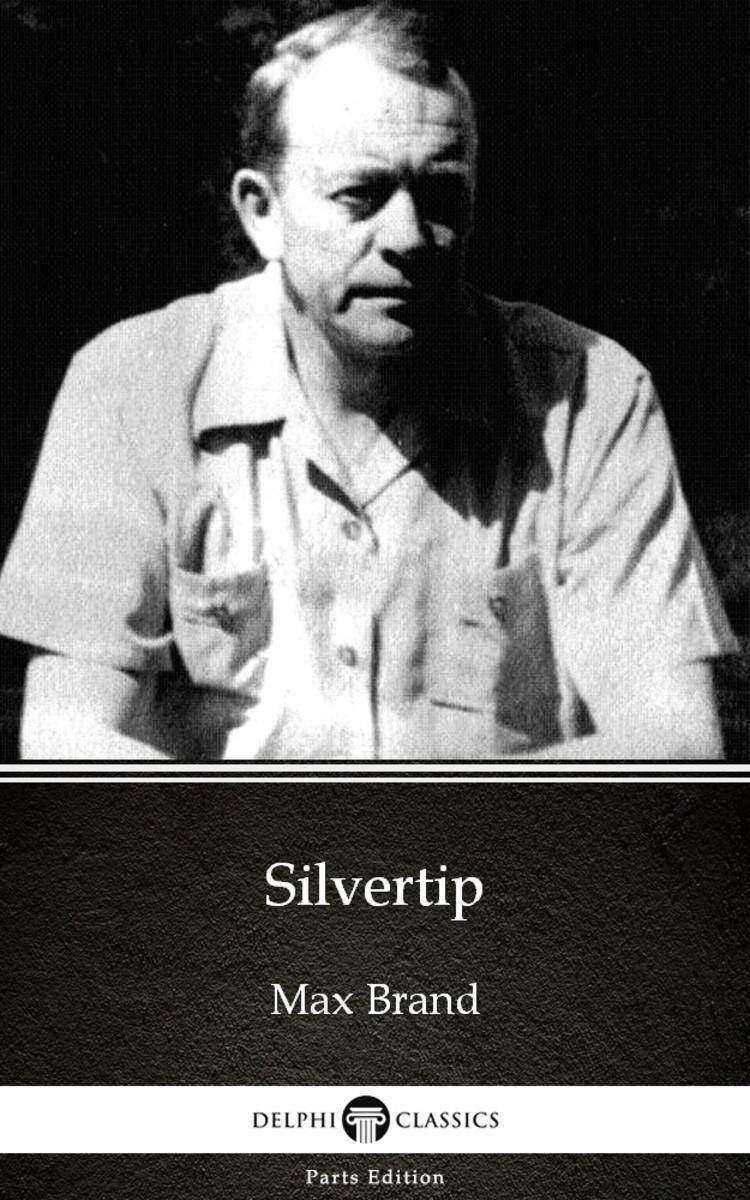 Silvertip by Max Brand - Delphi Classics (Illustrated)