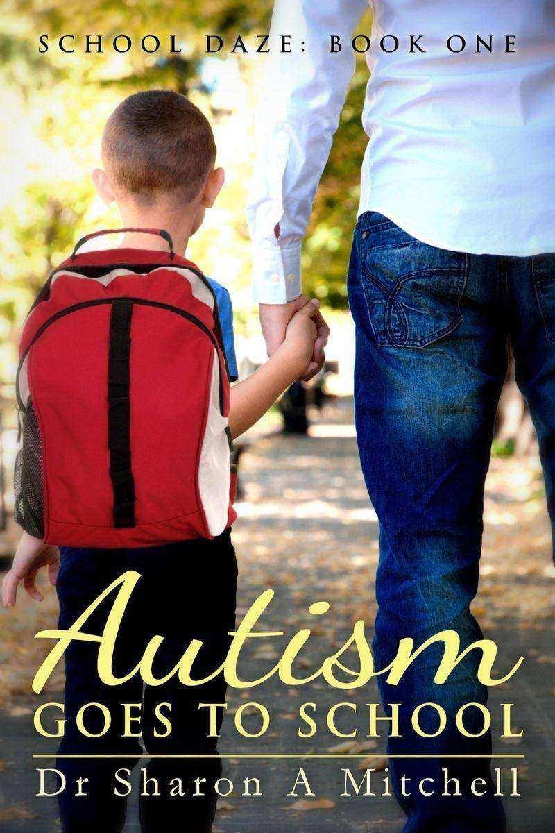 Autism Goes to School: Book One of the School Daze Series