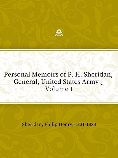 Personal Memoirs of P. H. Sheridan, General, United States Army ? Volume 1
