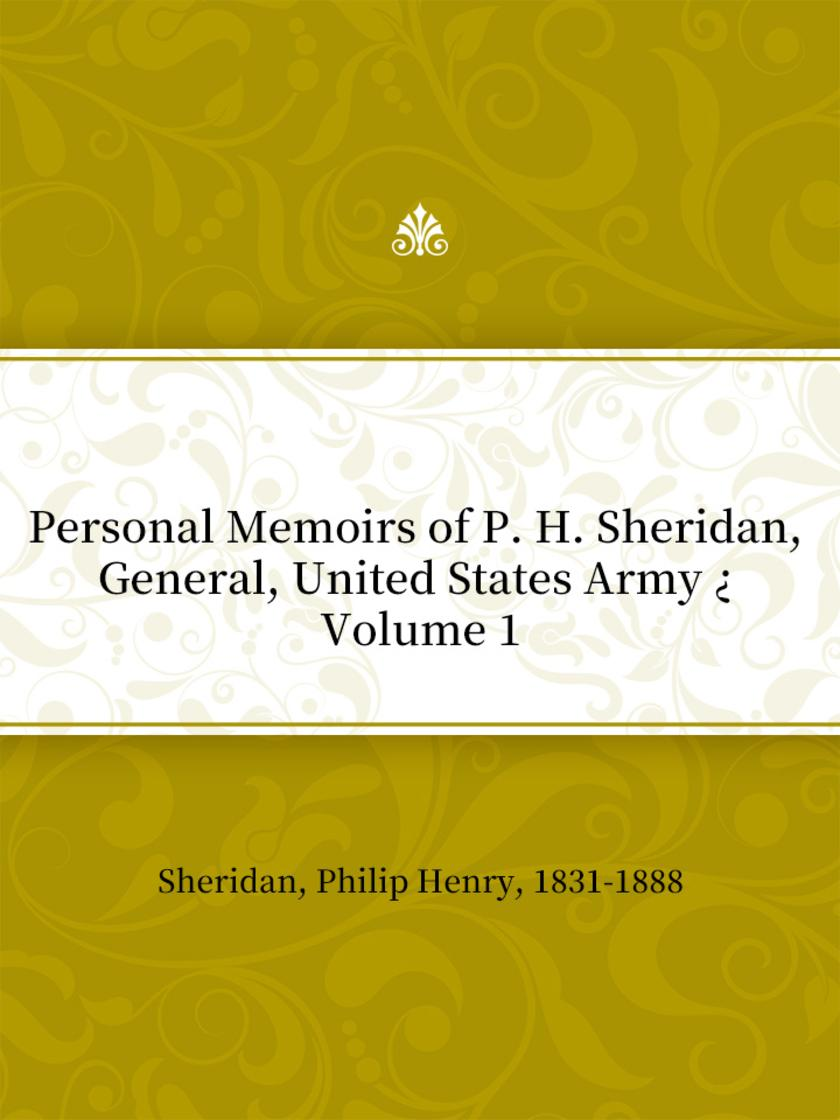 Personal Memoirs of P. H. Sheridan, General, United States Army ? Volume 1