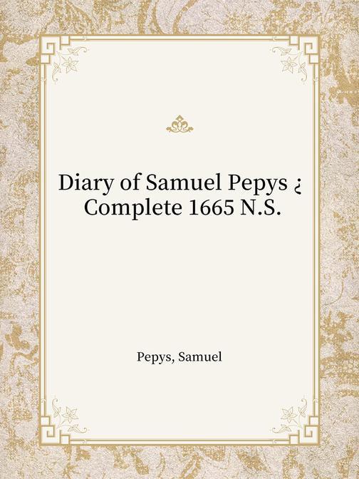 Diary of Samuel Pepys ? Complete 1665 N.S.