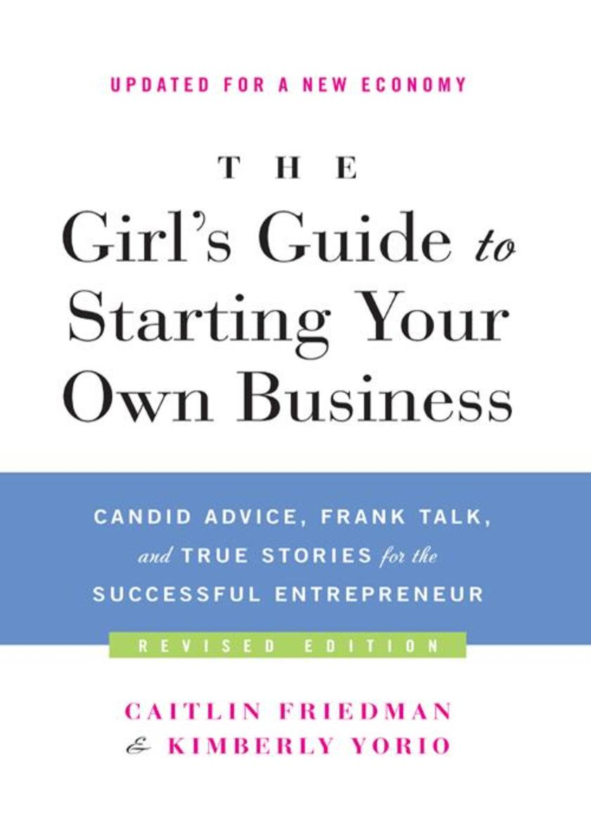 The Girl's Guide to Starting Your Own Business