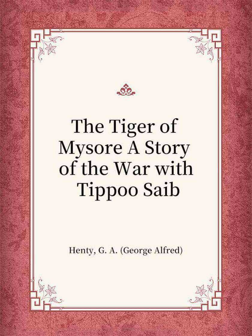 The Tiger of Mysore A Story of the War with Tippoo Saib