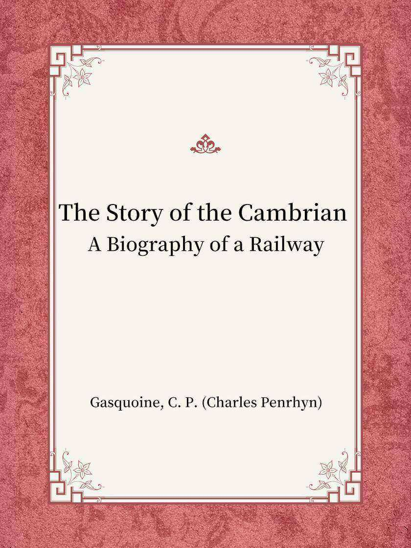 The Story of the Cambrian A Biography of a Railway