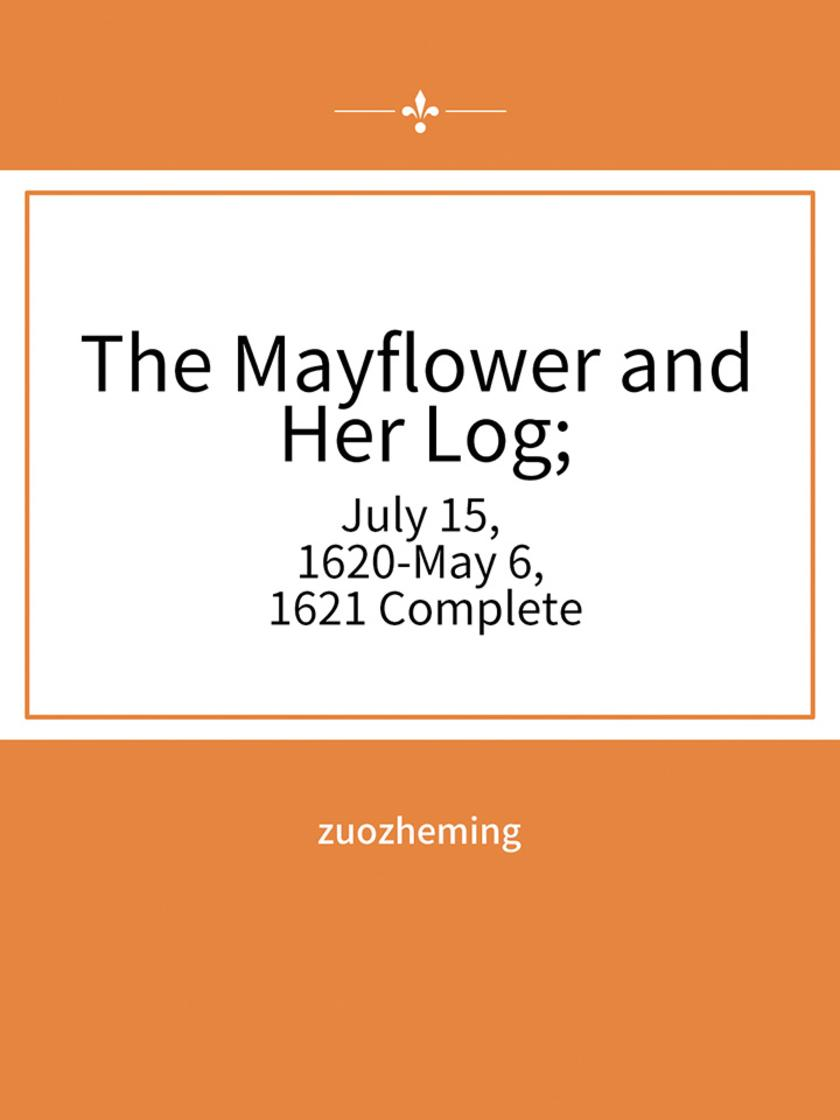 The Mayflower and Her Log; July 15, 1620-May 6, 1621 ? Complete