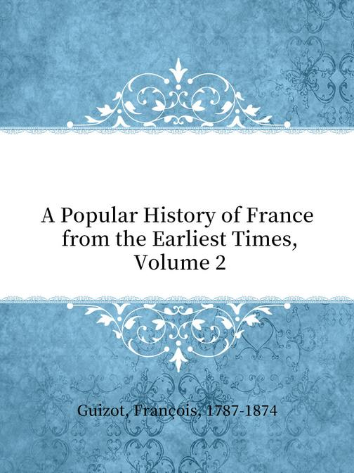 A Popular History of France from the Earliest Times, Volume 2